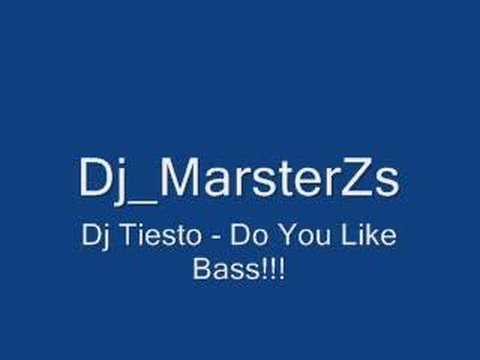 Dj Tiesto - Do You Like Bass!!!