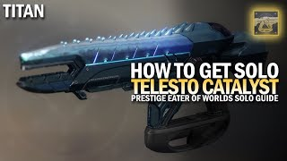 How To Get Telesto Catalyst Solo Guide [Prestige Eater of Worlds]
