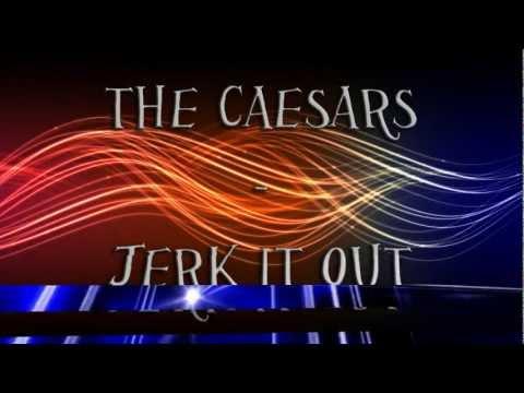 The Caesars - Jerk It Out with lyrics