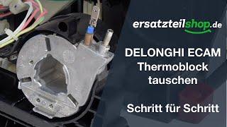 DELONGHI Thermoblock - ECAM Serie tauschen, ersetzten Schritt für Schritt erklärt