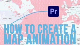 How to Create a Map Animation with Premiere Pro 2020 (For Travel Videos)