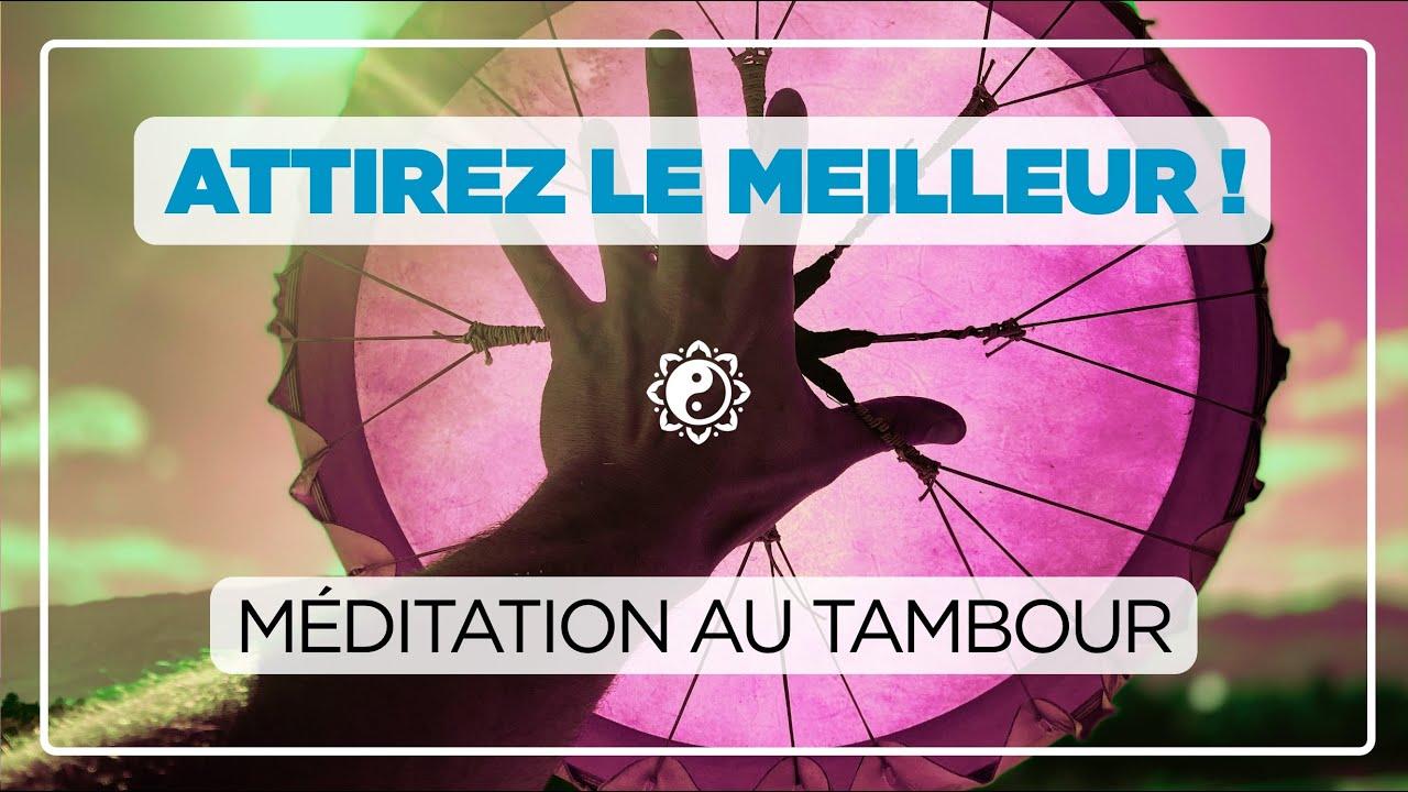 ATTIREZ LE MEILLEUR🎧💛 méditationau tambour