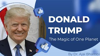 Donald Trump || The Magic of One Planet || Dr. Ajai Bhambi