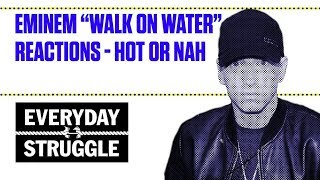 "Eminem ""Walk On Water"" Reactions - Hot Or Nah 