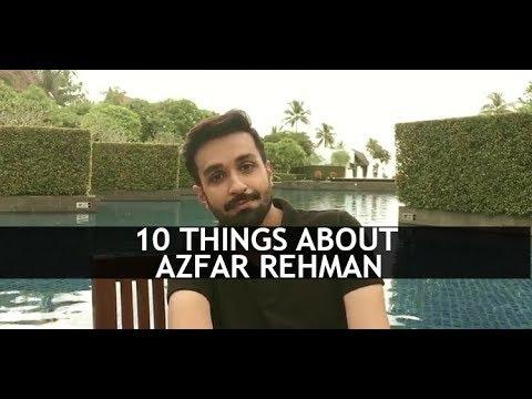 10 Things About Azfar Rehman