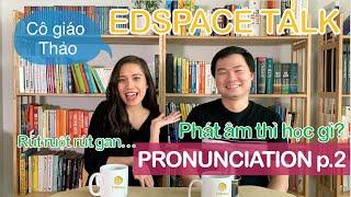 EdSpace Talk 02b:  PHÁT ÂM thì học gì? (p2)