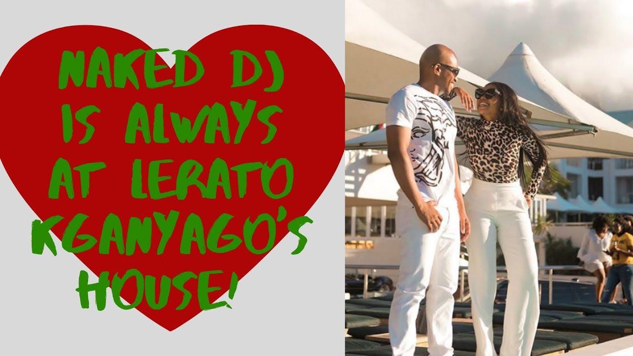NAKED DJ IS ALWAYS AT LERATO KGANYAGOS HOUSE - YouTube