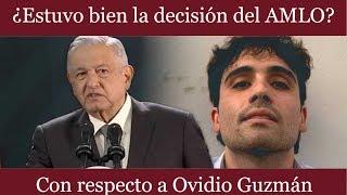 Estuvo bien la decisión del AMLO con respecto a Ovidio Guzmán COMENTA