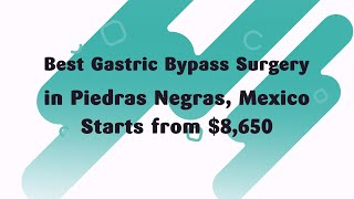 Best Gastric Bypass Surgery in Piedras Negras, Mexico Starts From $8,650