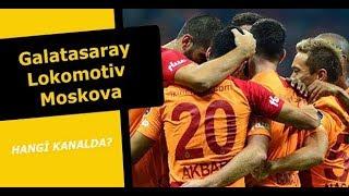 18. 09. 2018 Galatasaray - Lokomotiv Moskova Maçı Hangi Kanalda ? Saat Kaçta Yayınlanacak ?
