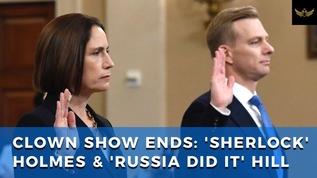Sherlock, super hearing Holmes & Russia Did It Hill testimony reveals deep state panic