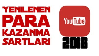 YOUTUBE PARA KAZANMA ŞARTLARI DEĞİŞTİ! 2018