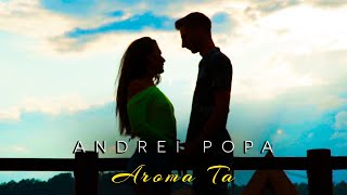 Andrei Popa - Aroma Ta Official Video