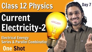Current Electricity for Class 12 | Electrical Energy, Series & Parallel Combinations | Part -2