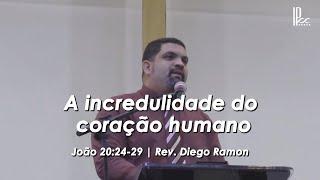 A incredulidade do coração humano - João 20.24-29 - 09.08.2020