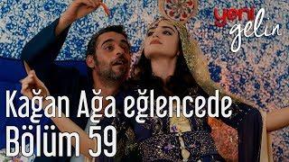Yeni Gelin 59. Bölüm - Kağan Ağa Eğlencede