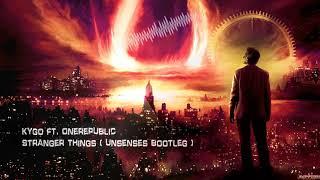 Kygo ft. OneRepublic - Stranger Things (Unsenses Bootleg) [Free Release]