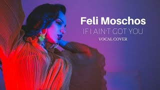 Feli Moschos  - If I ain't got you (Alicia Keys Vocal Cover 2018)