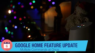 Google Home Features Update: Multiple Commands at Once