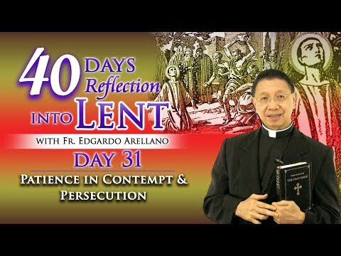 40 Days Reflection into Lent  DAY 31 Patience in Contempt and Persecution