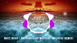 Matt Nash - Nothing Else Matters (WilderZ Remix) [FREE DOWNLOAD] MUSIC KNIGHTS PREMIERE