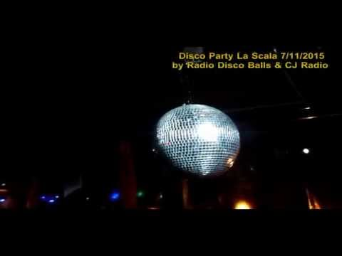 Disco Party - La Scala 7-11-2015 by Radio Disco Balls & CJ Radio