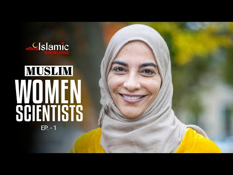 MUSLIM WOMEN IN SCIENCE AND TECHNOLOGY   EP. - 1