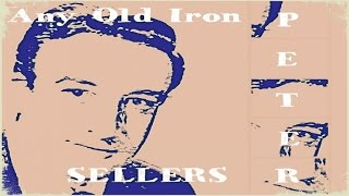 Peter Sellers - Any Old Iron