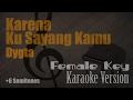 Dygta - Karena Ku Sayang Kamu (Female Key +6 Semitones) Karaoke Version   Ayjeeme Karaoke