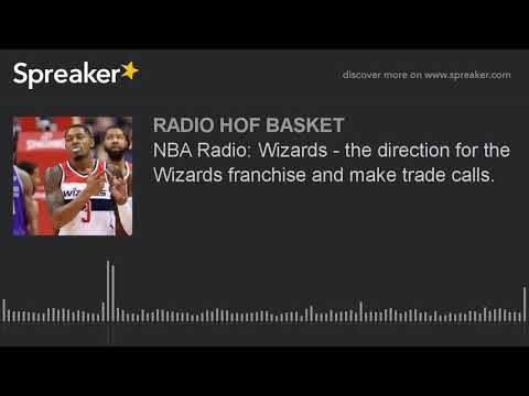 NBA Radio: Wizards - the direction for the Wizards franchise and make trade calls.