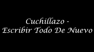 Cuchillazo - Escribir Todo De Nuevo (Letra) HD 720p HQ