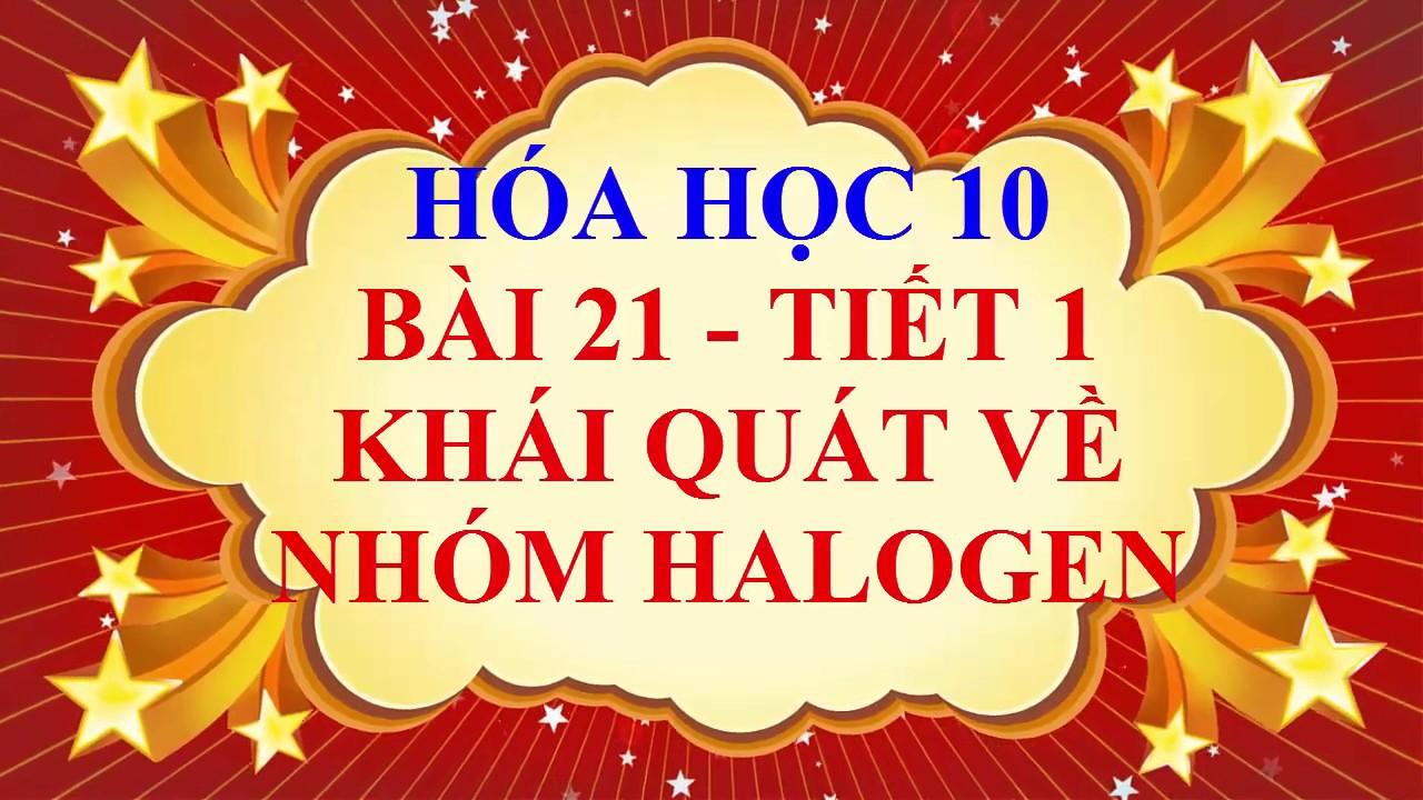 Hóa học lớp 10 – Bài 21 – Khái quát về nhóm halogen – Tiết 1