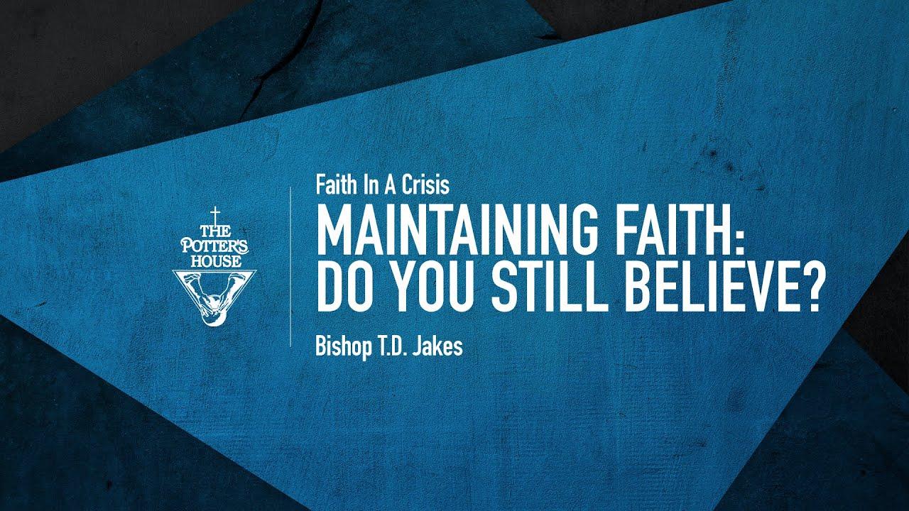 Maintaining Faith: Do You Still Believe?