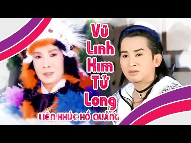 Vũ Linh Kim Tử Long | Liên khúc hồ quảng | Cải Lương Tôi Yêu