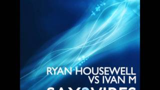 Ryan Housewell vs Ivan M - Sax2Vibes (Aniki Remix)