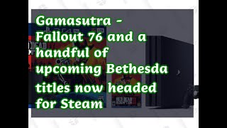 03262019 Gamasutra - Fallout 76 And A Handful Of Upcoming Bethesda Titles Now Headed For Steam