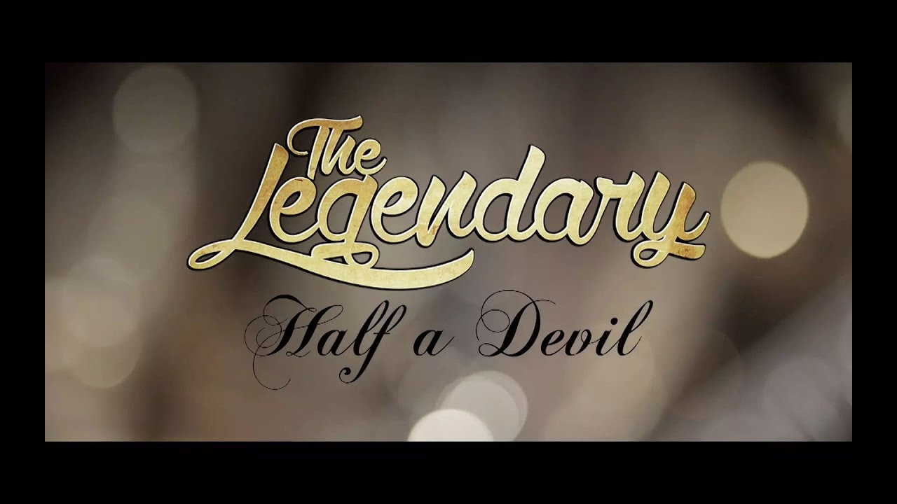 The Legendary: Half A Devil (Official Music Video)