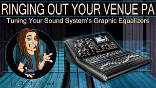 Ringing Out Your Venue PA | Tuning Your Sound System Graphic Equalizers