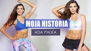 MOJA HISTORIA | Ada Palka dla myfitnesspl