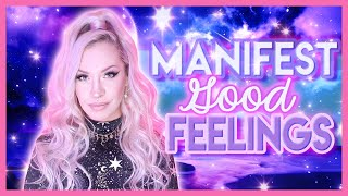 Manifesting Good Feelings