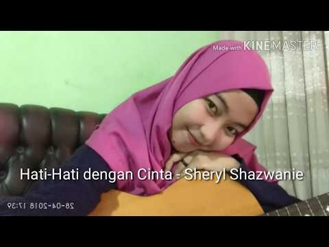 Hati - Hati dengan Cinta - Sheryl Shazwanie (cover)