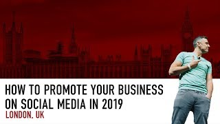 How to Promote Your Business on Social Media in 2019 | London Keynote 2018