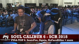 Soul Calibur 6 tournament: SCR 2018. Full Top 8 (SonicFox, Signia, NoFaceKiller, Bibulus + more)