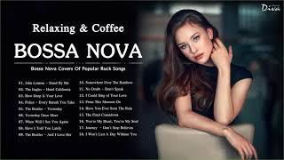 Bossa Nova Covers Of Popular Rock Songs | Bossa Nova For Relaxing & Coffee