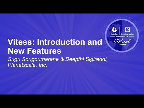 Vitess: Introduction and New Features - Sugu Sougoumarane & Deepthi Sigireddi, Planetscale, Inc.