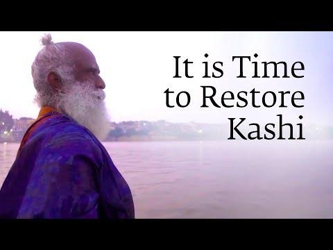 It Is Time To Restore Kashi - Sadhguru