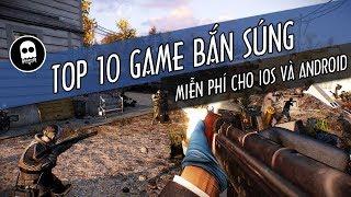 GAME REVIEW|Top 10 game bắn súng góc nhìn thứ nhất miễn phí cho iOS và Android 2018