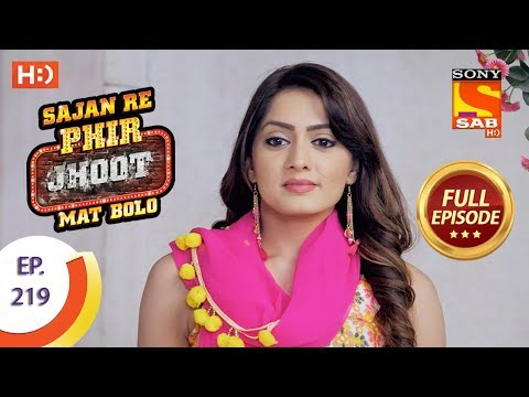 Sajan Re Phir Jhoot Mat Bolo – Ep 219 – Full Episode – 29th March, 2018