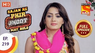Sajan Re Phir Jhoot Mat Bolo - Ep 219 - Full Episode - 29th March, 2018