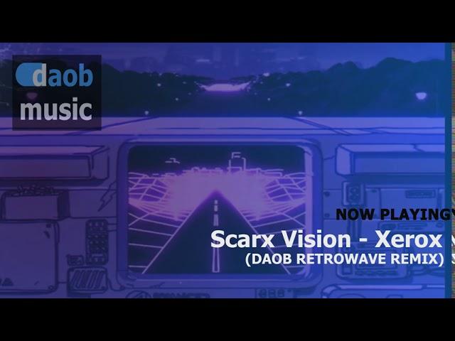 Scarx Vision - Xerox (DAOB Retrowave Remix)